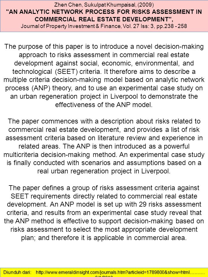 Zhen Chen, Sukulpat Khumpaisal, (2009) AN ANALYTIC NETWORK PROCESS FOR RISKS ASSESSMENT IN COMMERCIAL REAL ESTATE DEVELOPMENT , Journal of Property Investment & Finance, Vol.