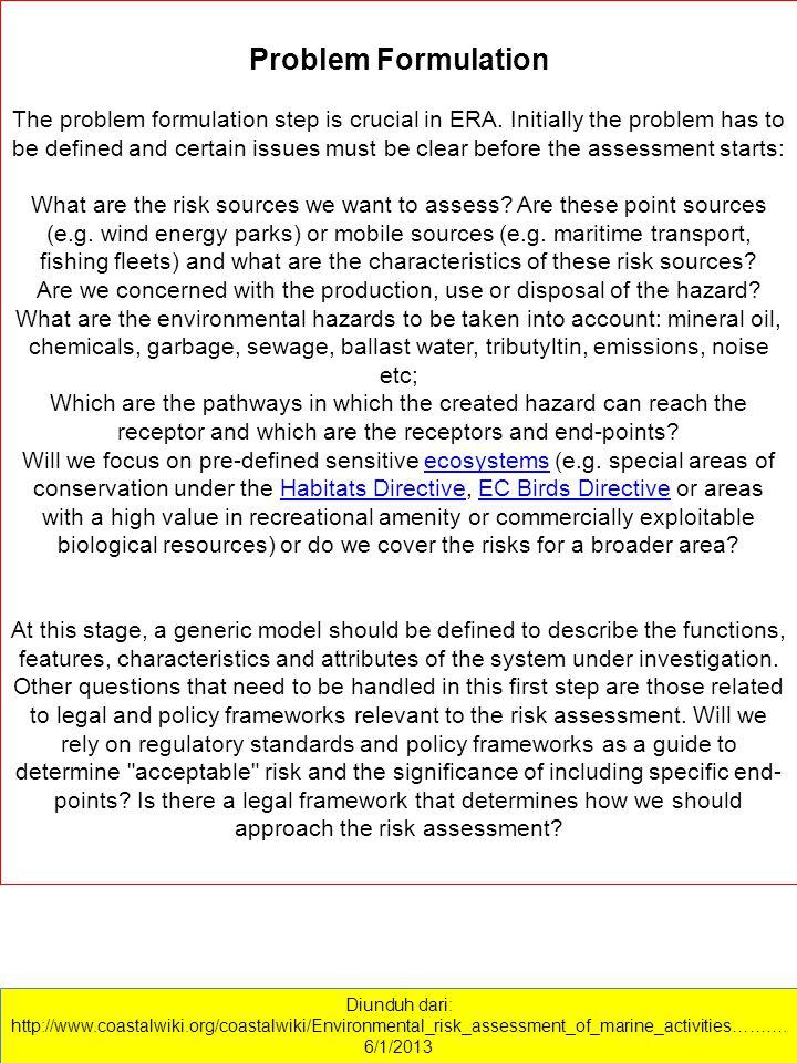 Diunduh dari: http://www.coastalwiki.org/coastalwiki/Environmental_risk_assessment_of_marine_activities………. 6/1/2013 Problem Formulation The problem f