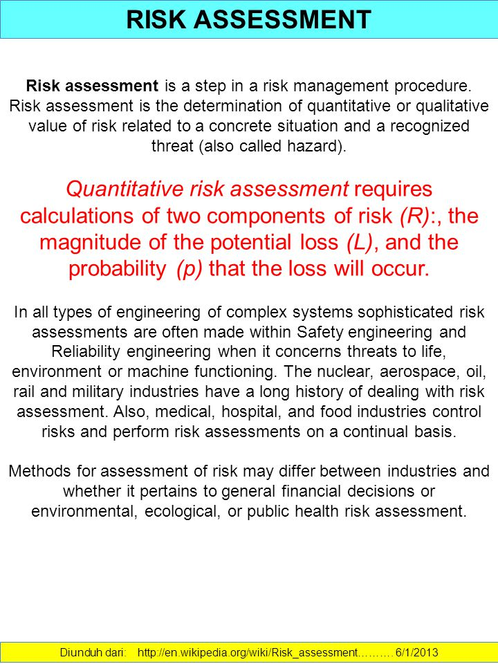 RISK ASSESSMENT Risk assessment is a step in a risk management procedure.