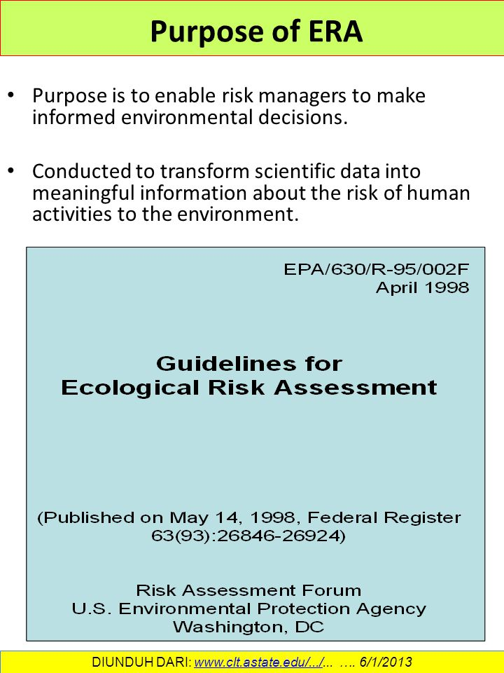 Purpose of ERA Purpose is to enable risk managers to make informed environmental decisions. Conducted to transform scientific data into meaningful inf