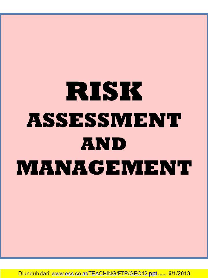 Diunduh dari: www.ess.co.at/TEACHING/FTP/GEO12.ppt...... 6/1/2013www.ess.co.at/TEACHING/FTP/GEO12.ppt RISK ASSESSMENT AND MANAGEMENT