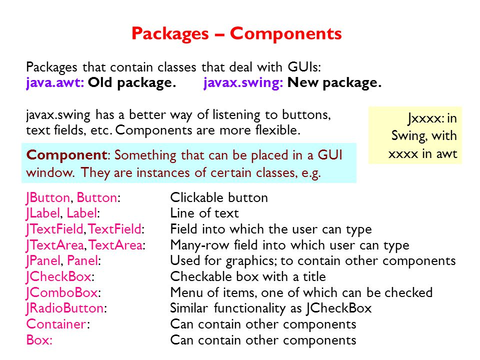 Packages that contain classes that deal with GUIs: java.awt: Old package.