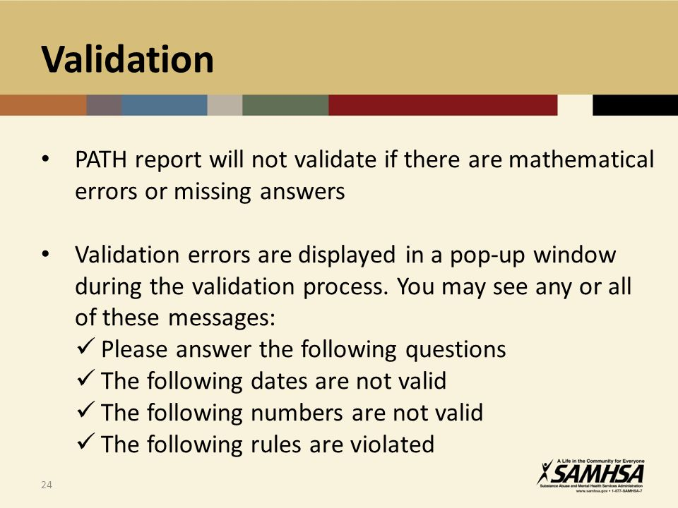 24 PATH report will not validate if there are mathematical errors or missing answers Validation errors are displayed in a pop-up window during the validation process.