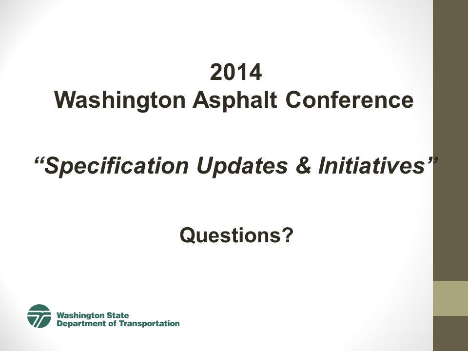 2014 Questions Washington Asphalt Conference Specification Updates & Initiatives