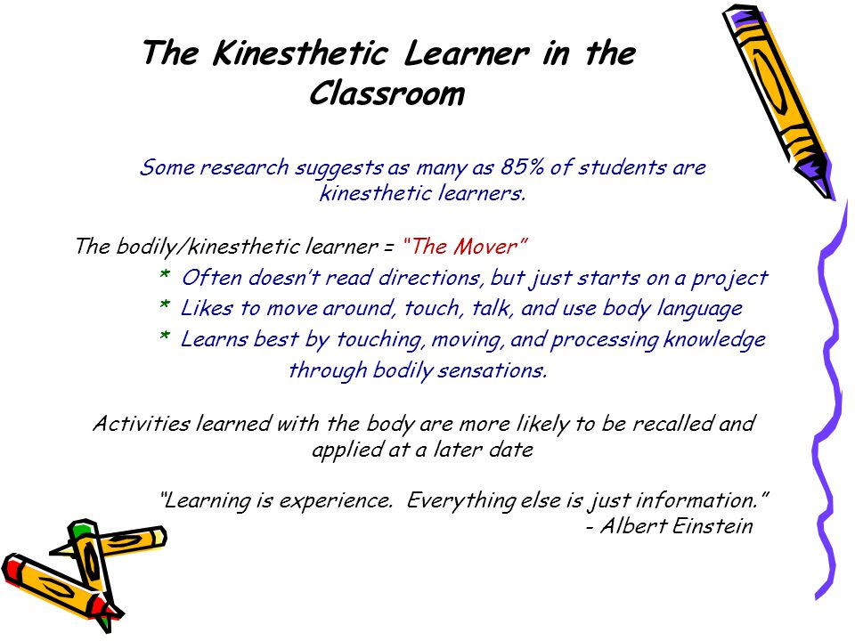 Some research suggests as many as 85% of students are kinesthetic learners.