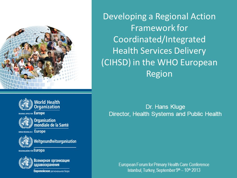 Developing a Regional Action Framework for Coordinated/Integrated Health Services Delivery (CIHSD) in the WHO European Region Dr.