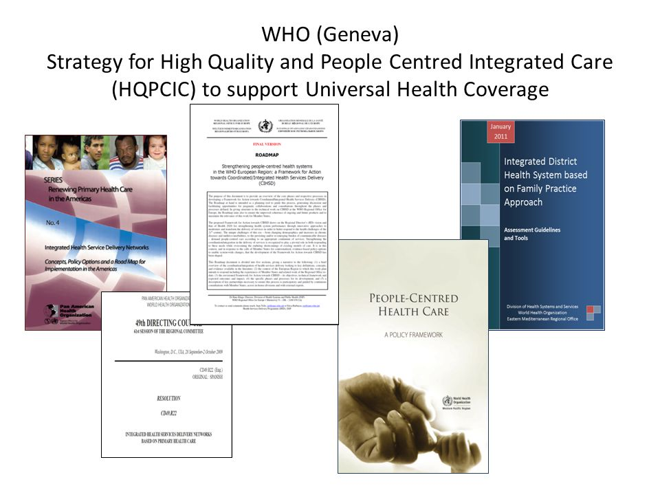 WHO (Geneva) Strategy for High Quality and People Centred Integrated Care (HQPCIC) to support Universal Health Coverage