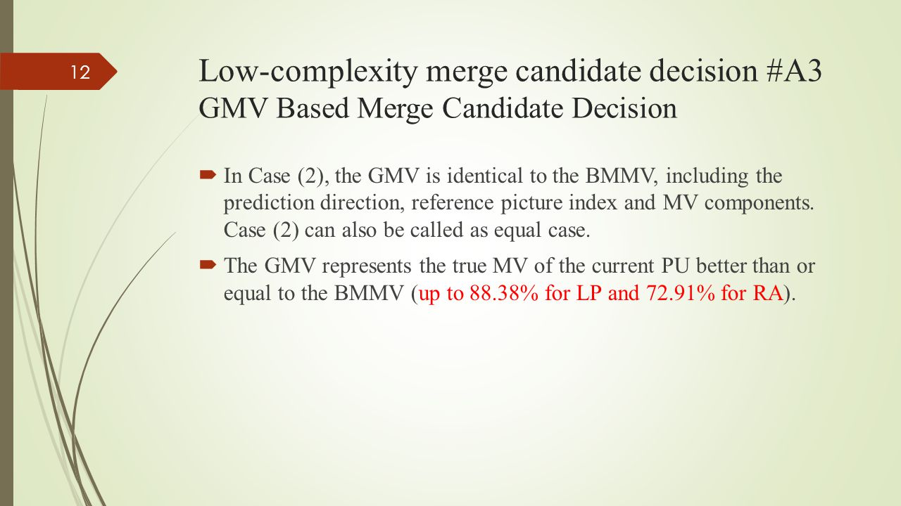 Low-complexity merge candidate decision #A3 GMV Based Merge Candidate Decision  In Case (2), the GMV is identical to the BMMV, including the prediction direction, reference picture index and MV components.