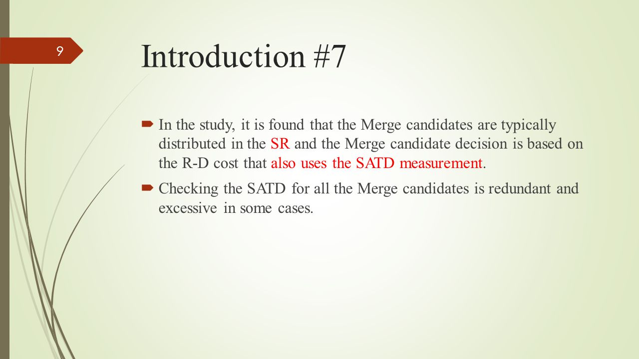 Introduction #7  In the study, it is found that the Merge candidates are typically distributed in the SR and the Merge candidate decision is based on the R-D cost that also uses the SATD measurement.