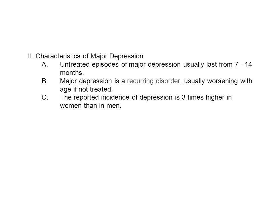 Major Depression I.Symptoms: Depression is defined as the affective state of sadness that occurs in response to a variety of human situations such as