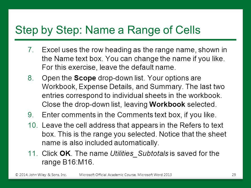Step by Step: Name a Range of Cells 7.Excel uses the row heading as the range name, shown in the Name text box.