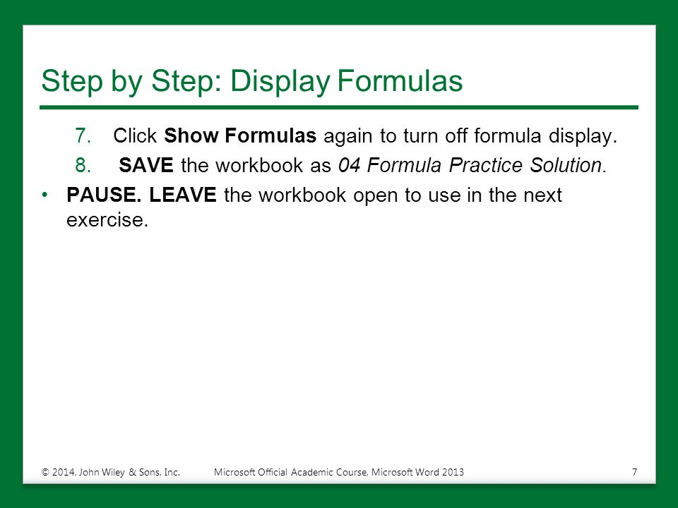 Step by Step: Display Formulas 7.Click Show Formulas again to turn off formula display.