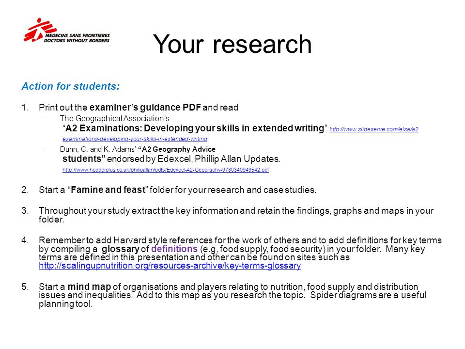 Your research Action for students: 1.Print out the examiner's guidance PDF and read –The Geographical Association's A2 Examinations: Developing your skills in extended writing http://www.slideserve.com/elsa/a2 http://www.slideserve.com/elsa/a2 examinations-developing-your-skills-in-extended-writing –Dunn, C.