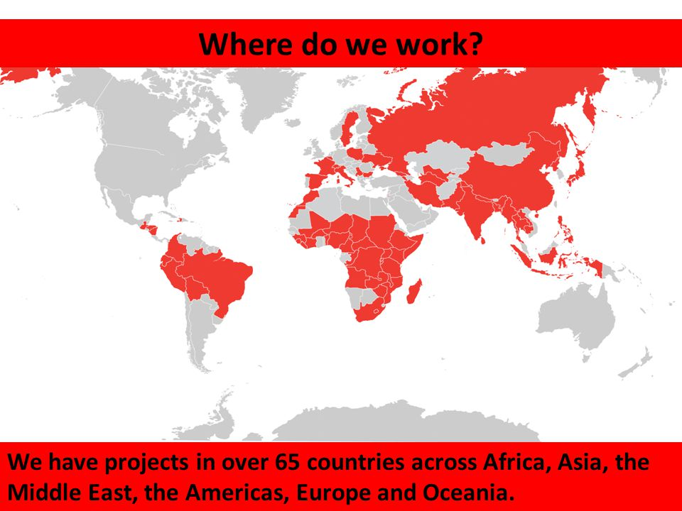 MAP OF WHERE WE CURRENTLY ARE Where do we work.