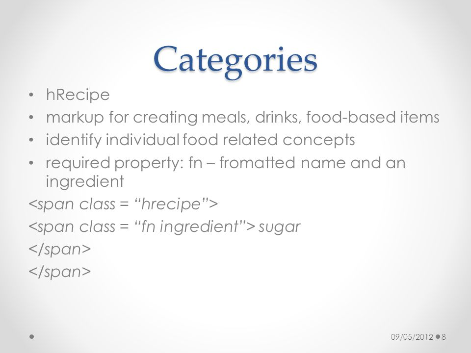 Categories hRecipe markup for creating meals, drinks, food-based items identify individual food related concepts required property: fn – fromatted nam
