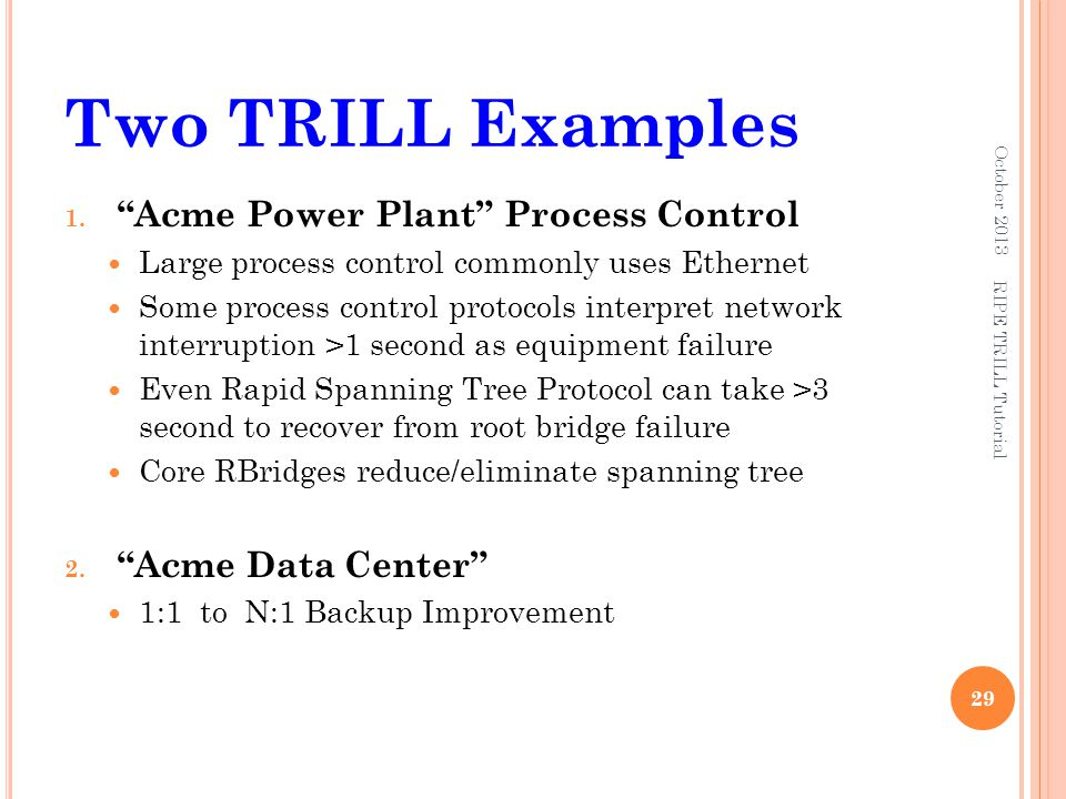 """Two TRILL Examples 1. """"Acme Power Plant"""" Process Control Large process control commonly uses Ethernet Some process control protocols interpret network"""