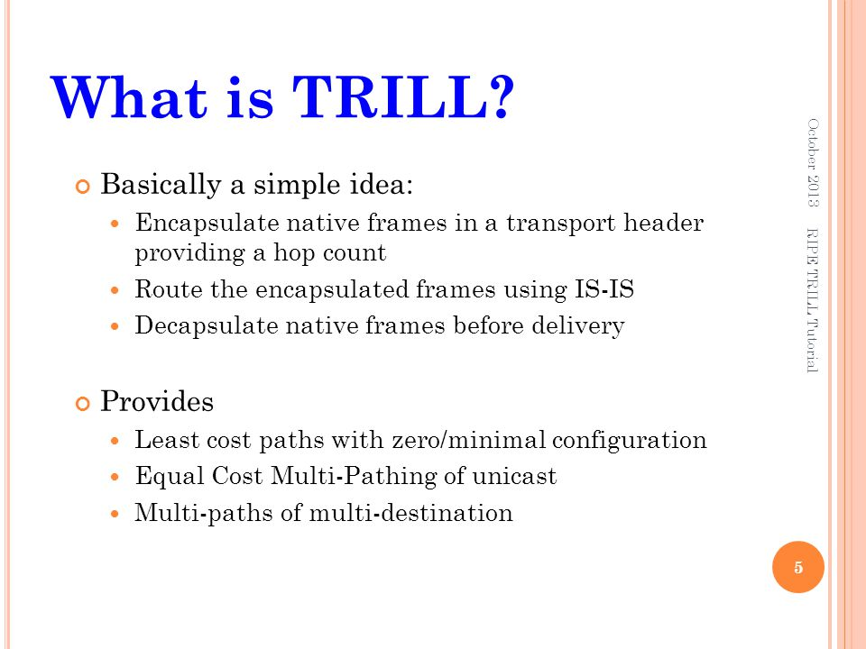 How TRILL Works RBridges find each other by exchanging TRILL IS-IS Hello frames.