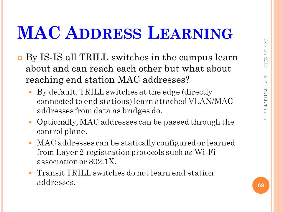 MAC A DDRESS L EARNING By IS-IS all TRILL switches in the campus learn about and can reach each other but what about reaching end station MAC addresse