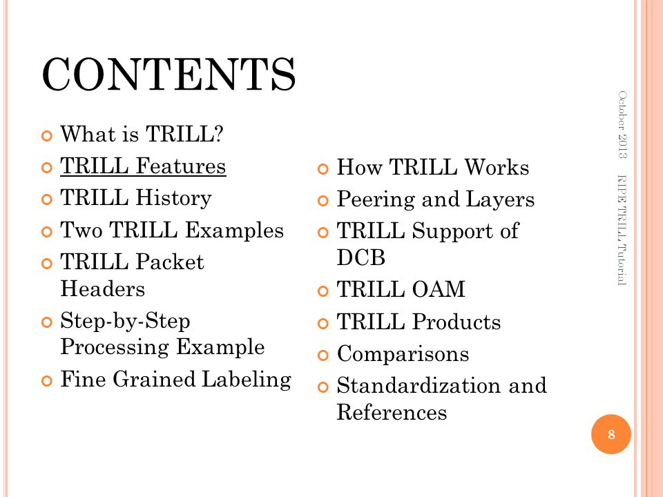 TRILL Features October 2013 19 RIPE TRILL Tutorial Bridges Routers TRILL Switch Transparency Plug & Play Virtual LANs Multi-tenant support Frame Priorities Data Center Bridging Virtualization Support Multi-pathing Optimal Paths Rapid Fail Over The safety of a TTL Implemented in data plane Extensions