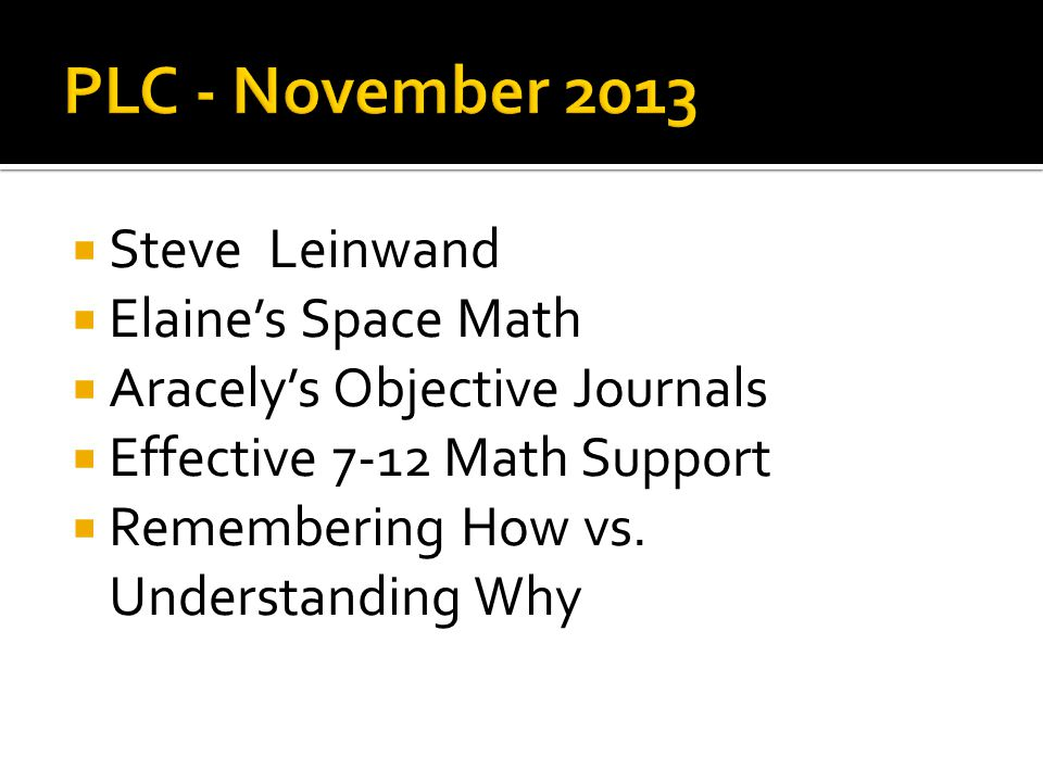  Steve Leinwand  Elaine's Space Math  Aracely's Objective Journals  Effective 7-12 Math Support  Remembering How vs.