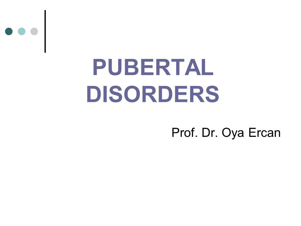 PUBERTAL DISORDERS Prof. Dr. Oya Ercan