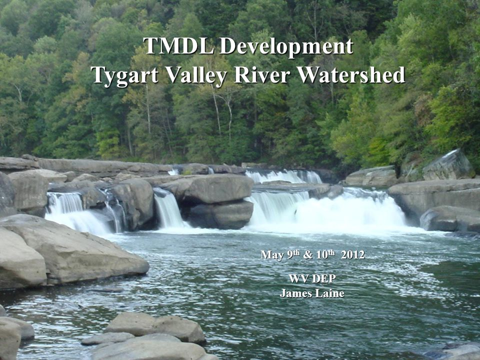 TMDL Development Tygart Valley River Watershed May 9 th & 10 th 2012 WV DEP WV DEP James Laine James Laine
