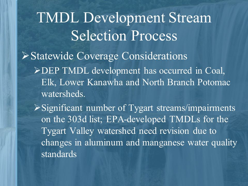  Statewide Coverage Considerations  DEP TMDL development has occurred in Coal, Elk, Lower Kanawha and North Branch Potomac watersheds.