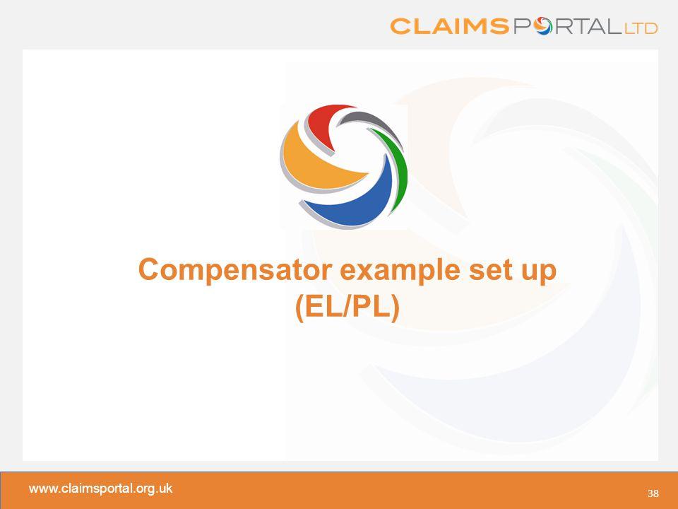 www.claimsportal.org.uk Compensator example set up (EL/PL) 38