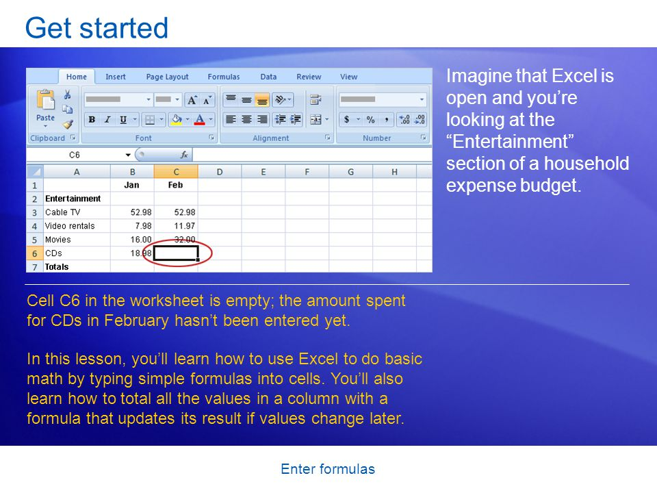 """Enter formulas Get started Imagine that Excel is open and you're looking at the """"Entertainment"""" section of a household expense budget. Cell C6 in the"""