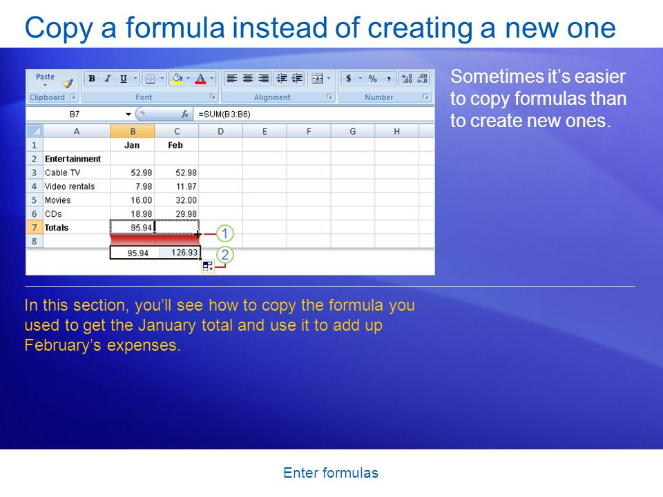 Enter formulas Copy a formula instead of creating a new one First, select cell B7.