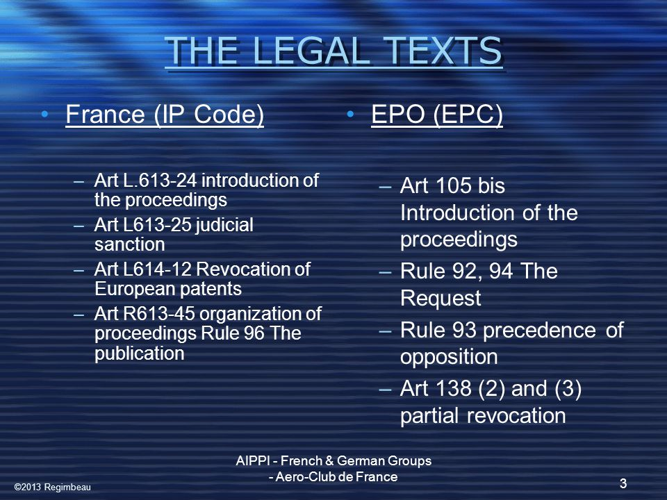 Limitation proceedings before the INPI (the French Patent Office) in accordance with Article L.613-24 and L.613-25 Application to French national patents Application to the French part of European patents –Article 2 (2) European Patent Convention (EPC): European patents shall, in each of the Contracting States for which they are granted, have the effect of and be subject to the same conditions as a national patent granted by that State, unless this Convention provides otherwise Page 4 AIPPI - French & German Groups - Aero-Club de France ©2013 Regimbeau