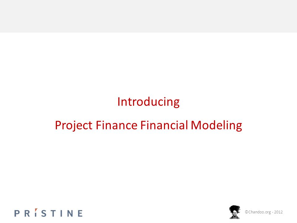©Chandoo.org - 2012 Introducing Project Finance Financial Modeling