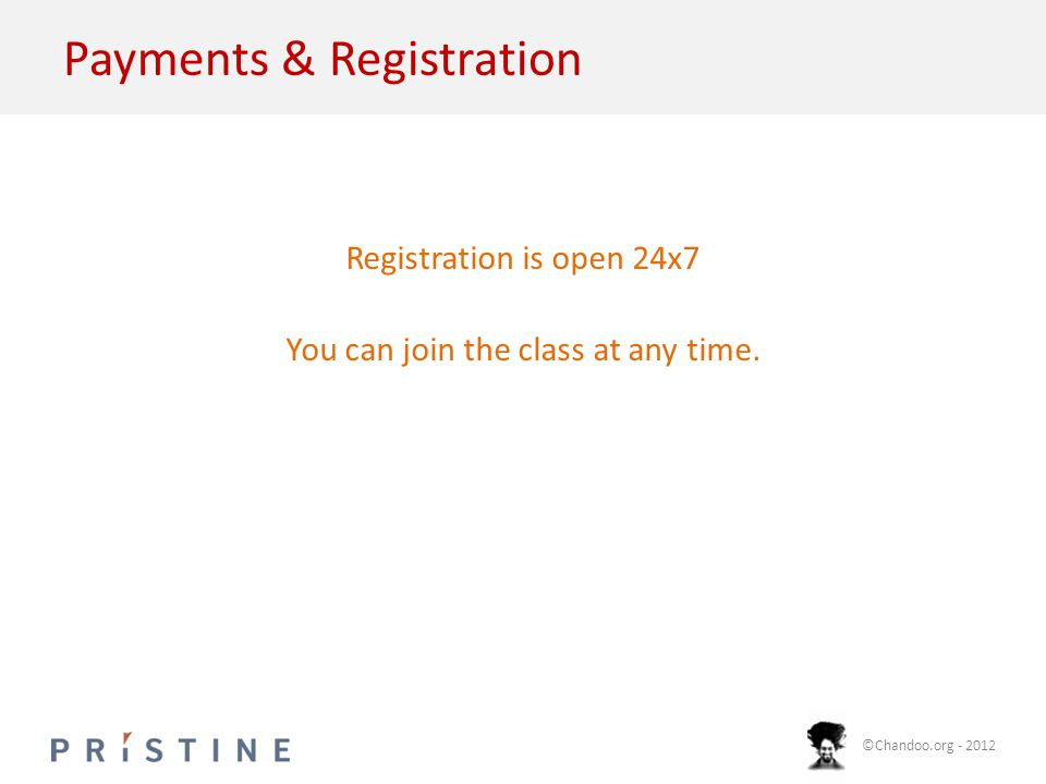 ©Chandoo.org - 2012 Payments & Registration Registration is open 24x7 You can join the class at any time.