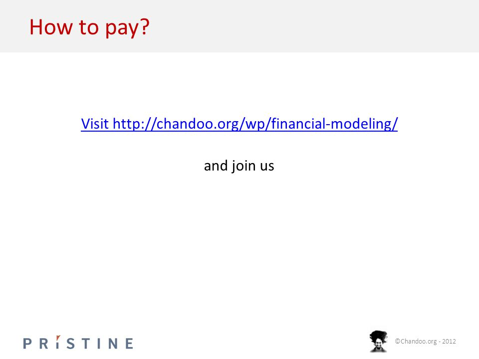 ©Chandoo.org - 2012 How to pay? Visit http://chandoo.org/wp/financial-modeling/ and join us