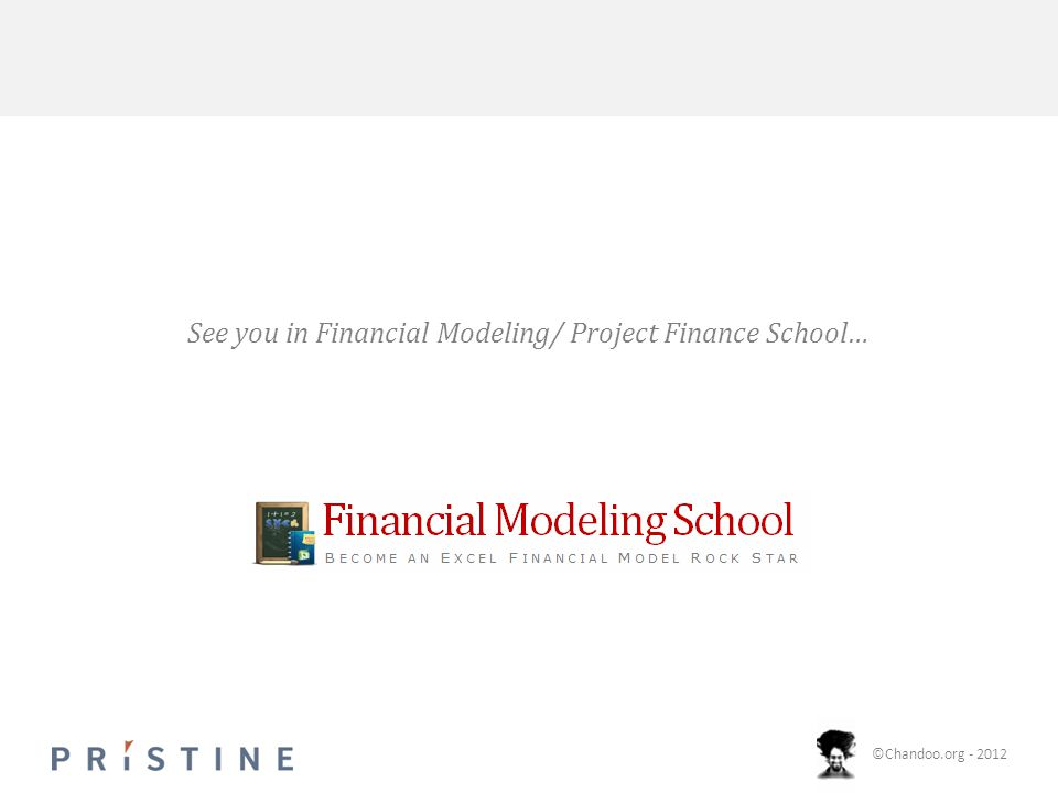 ©Chandoo.org - 2012 See you in Financial Modeling/ Project Finance School…
