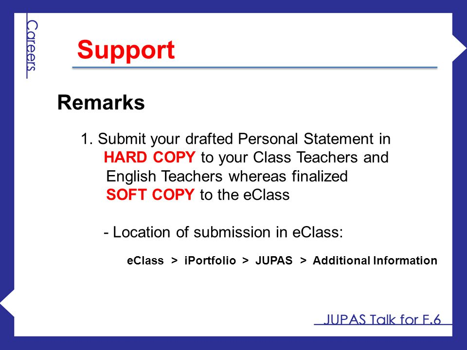 Support Remarks 1.Submit your drafted Personal Statement in HARD COPY to your Class Teachers and English Teachers whereas finalized SOFT COPY to the e