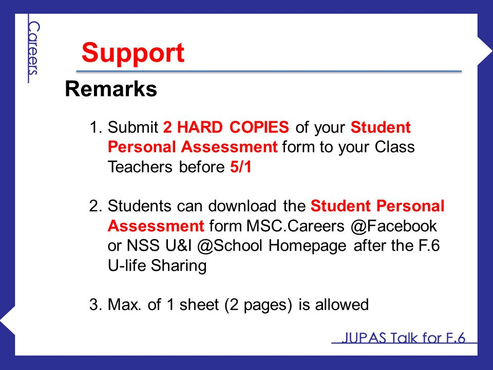 Support Remarks 1.Submit 2 HARD COPIES of your Student Personal Assessment form to your Class Teachers before 5/1 2.Students can download the Student