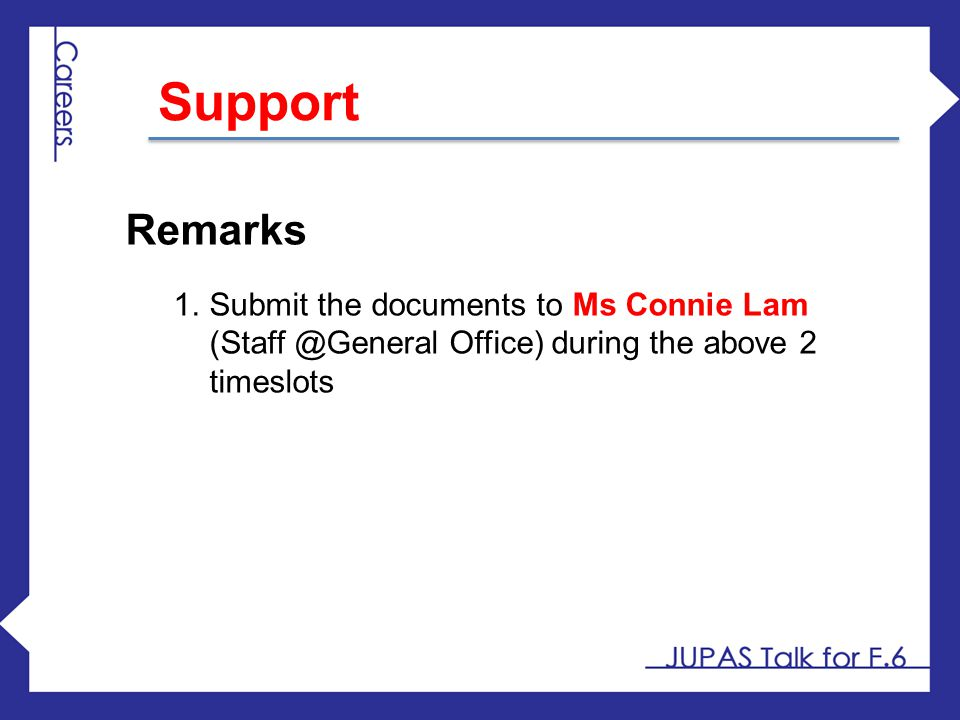 Remarks 1.Submit the documents to Ms Connie Lam (Staff @General Office) during the above 2 timeslots