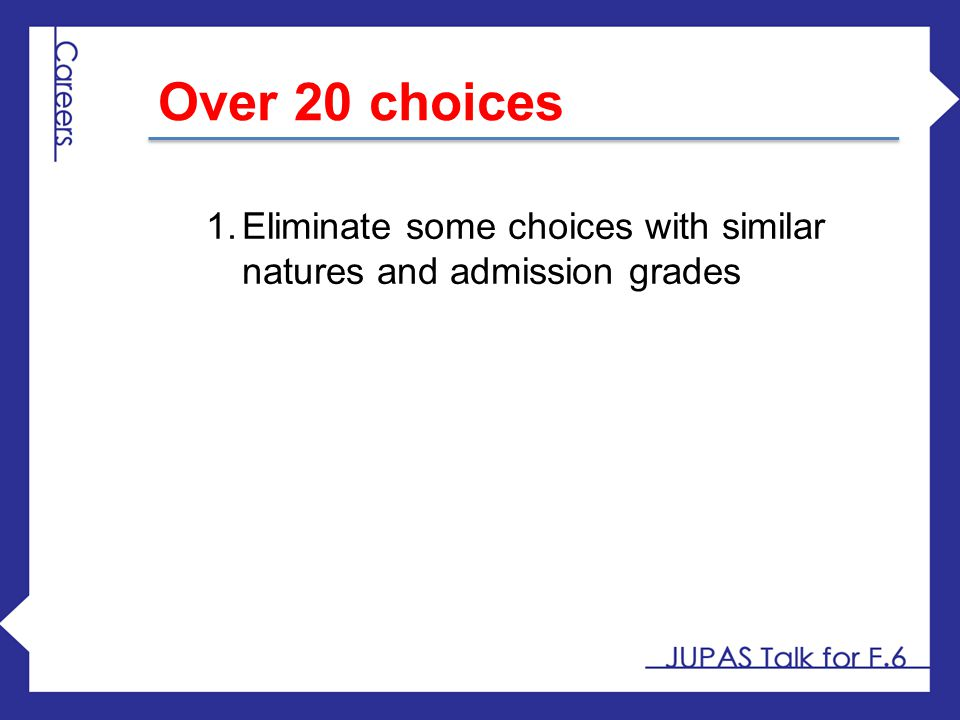 1.Eliminate some choices with similar natures and admission grades Over 20 choices