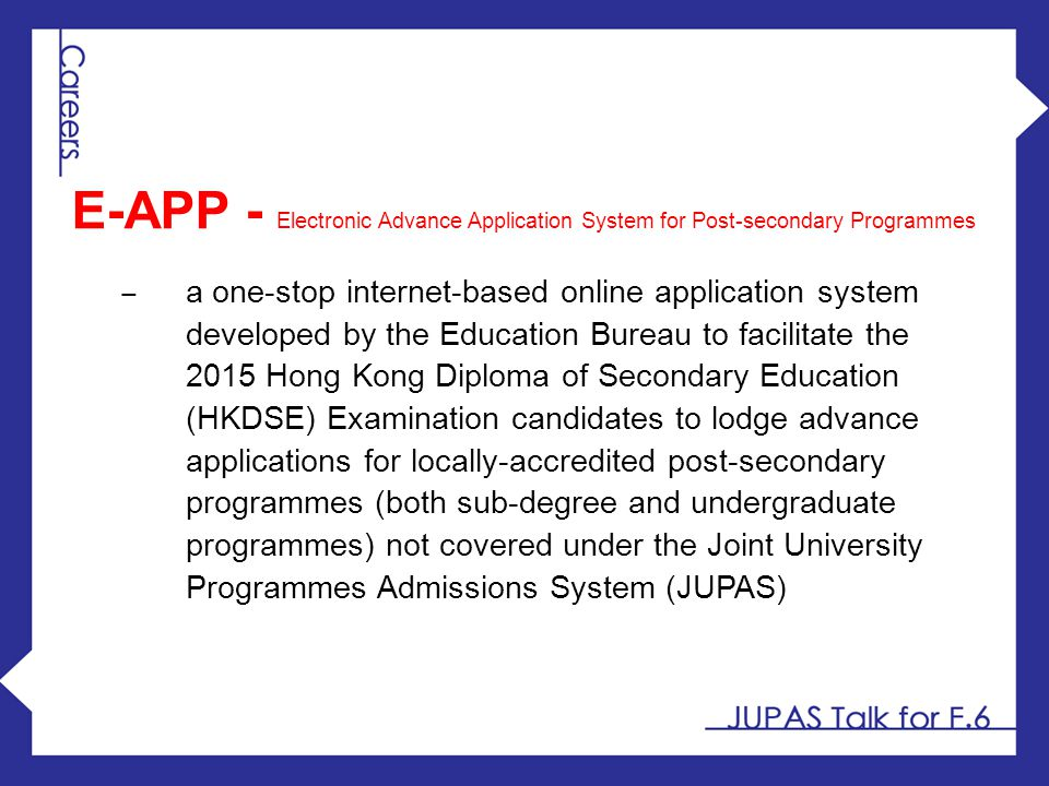 E-APP - Electronic Advance Application System for Post-secondary Programmes ‒ a one-stop internet-based online application system developed by the Edu