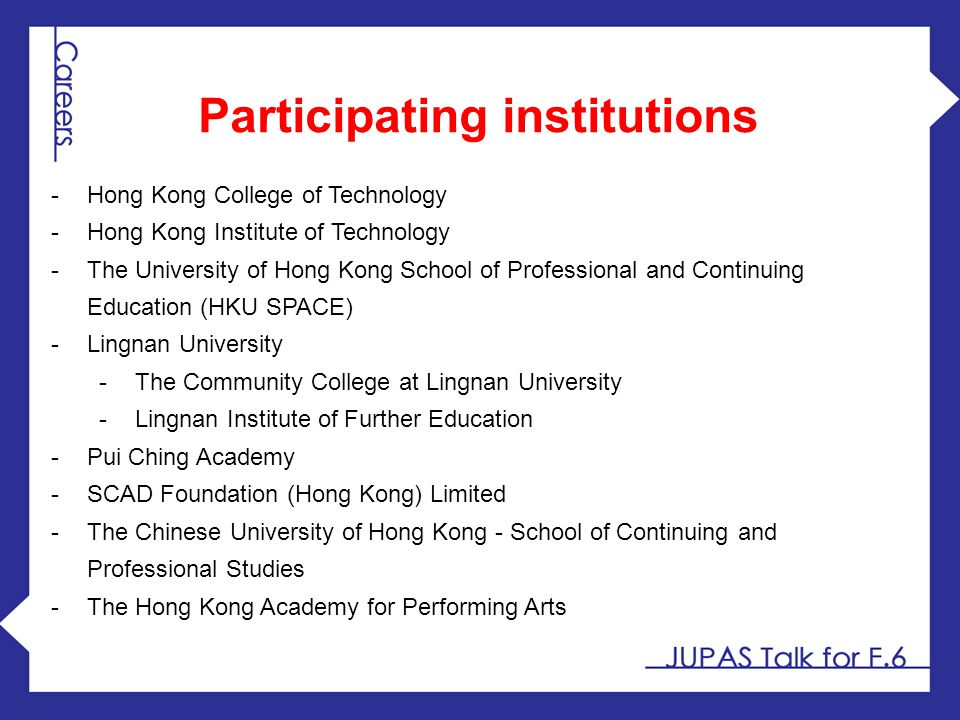 Participating institutions -Hong Kong College of Technology -Hong Kong Institute of Technology -The University of Hong Kong School of Professional and
