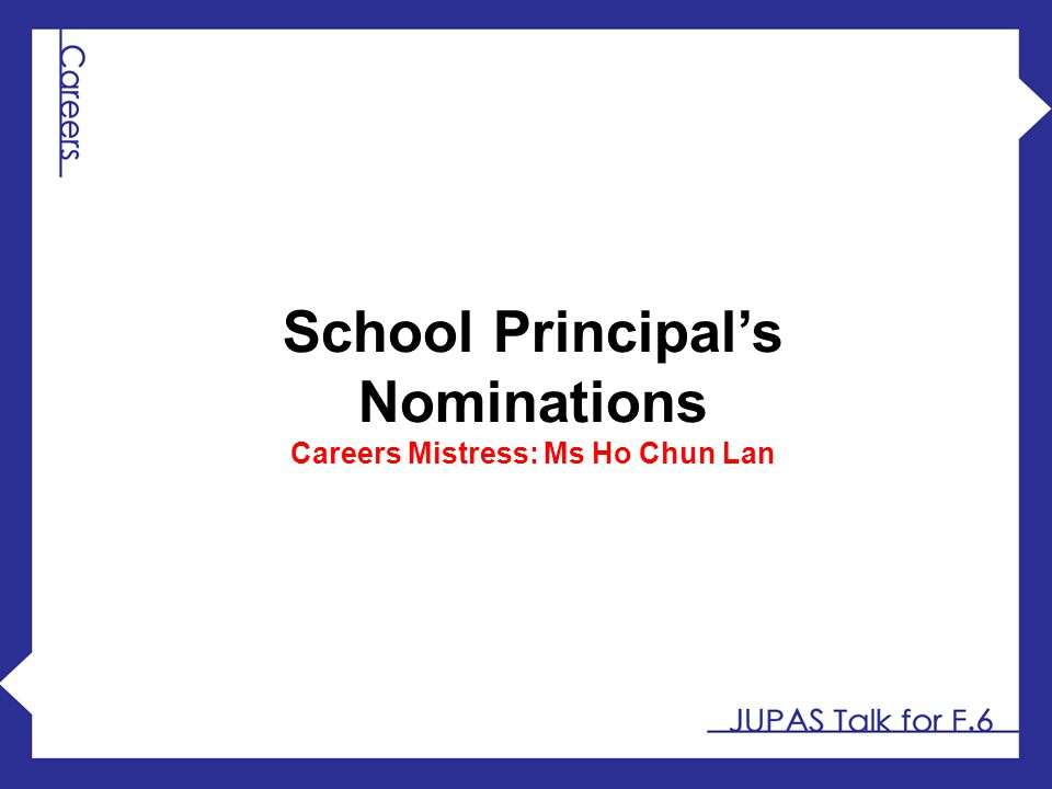School Principal's Nominations Careers Mistress: Ms Ho Chun Lan