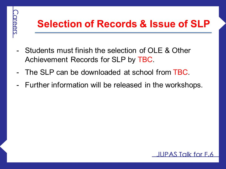 -Students must finish the selection of OLE & Other Achievement Records for SLP by TBC. -The SLP can be downloaded at school from TBC. -Further informa