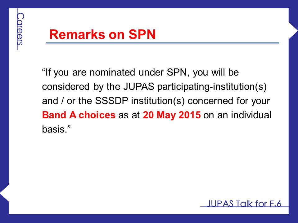 "Remarks on SPN ""If you are nominated under SPN, you will be considered by the JUPAS participating-institution(s) and / or the SSSDP institution(s) con"