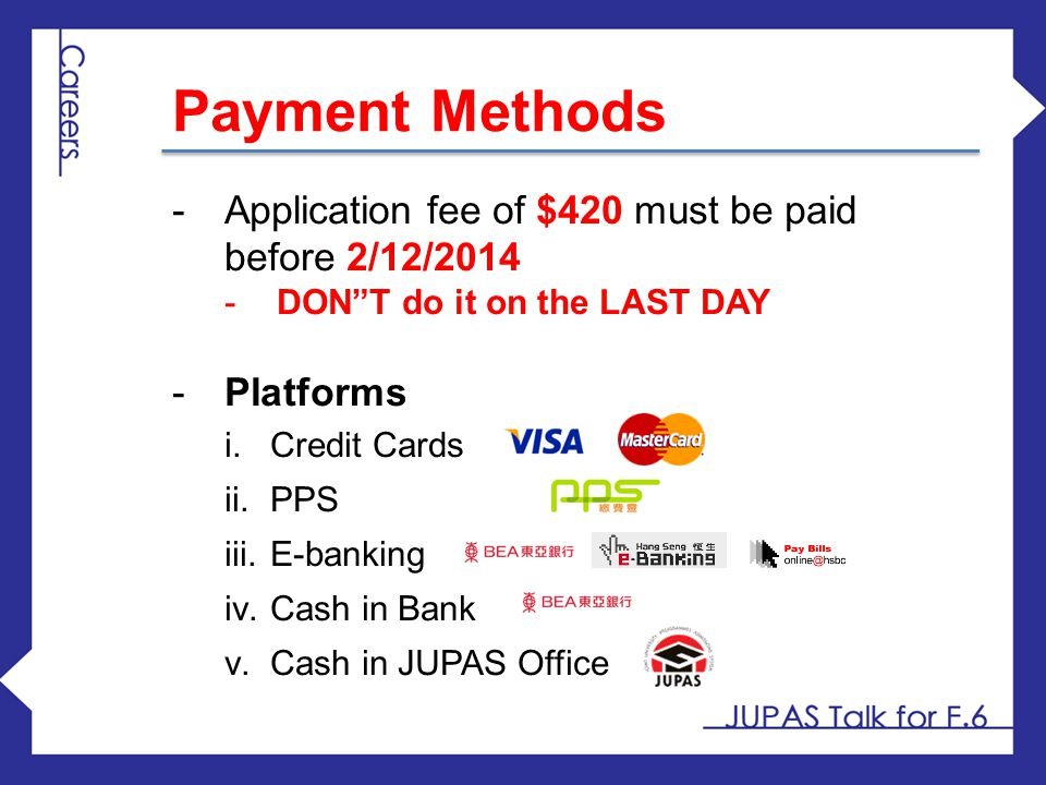 "-Application fee of $420 must be paid before 2/12/2014 -DON""T do it on the LAST DAY  Platforms i.Credit Cards ii.PPS iii.E-banking iv.Cash in Bank v."