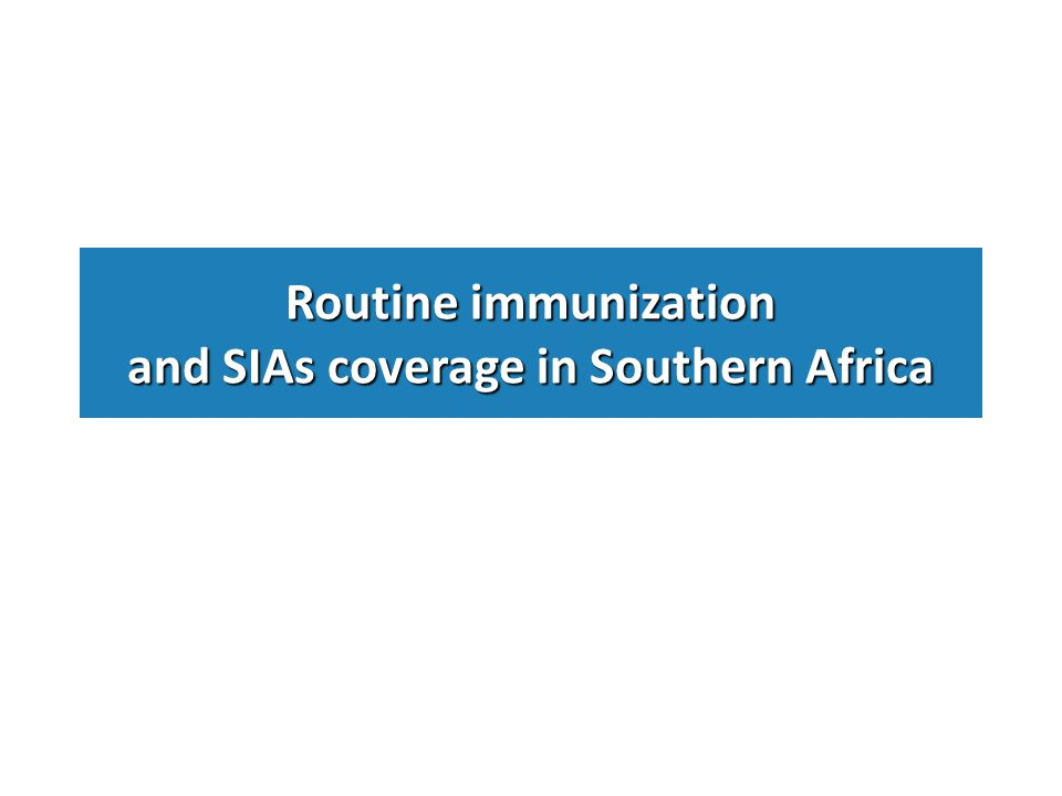 Routine immunization and SIAs coverage in Southern Africa