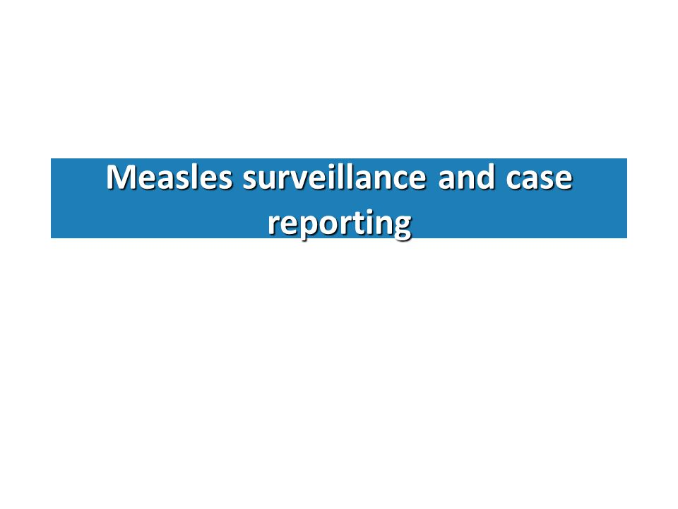 Measles surveillance and case reporting