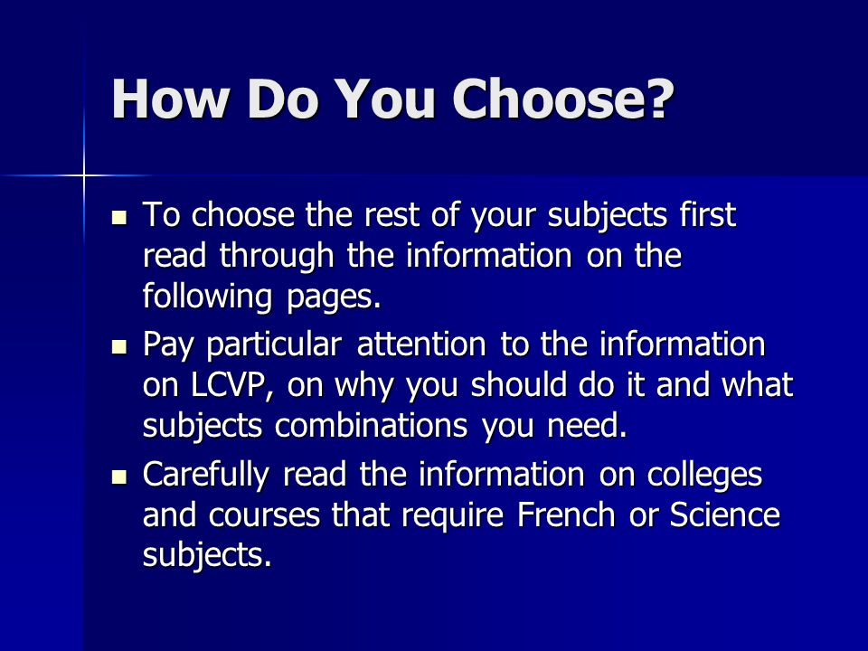 How Do You Choose? To choose the rest of your subjects first read through the information on the following pages. To choose the rest of your subjects