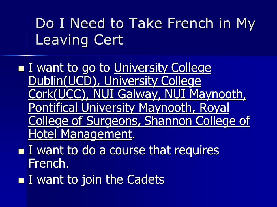 Do I Need to Take French in My Leaving Cert I want to go to University College Dublin(UCD), University College Cork(UCC), NUI Galway, NUI Maynooth, Po