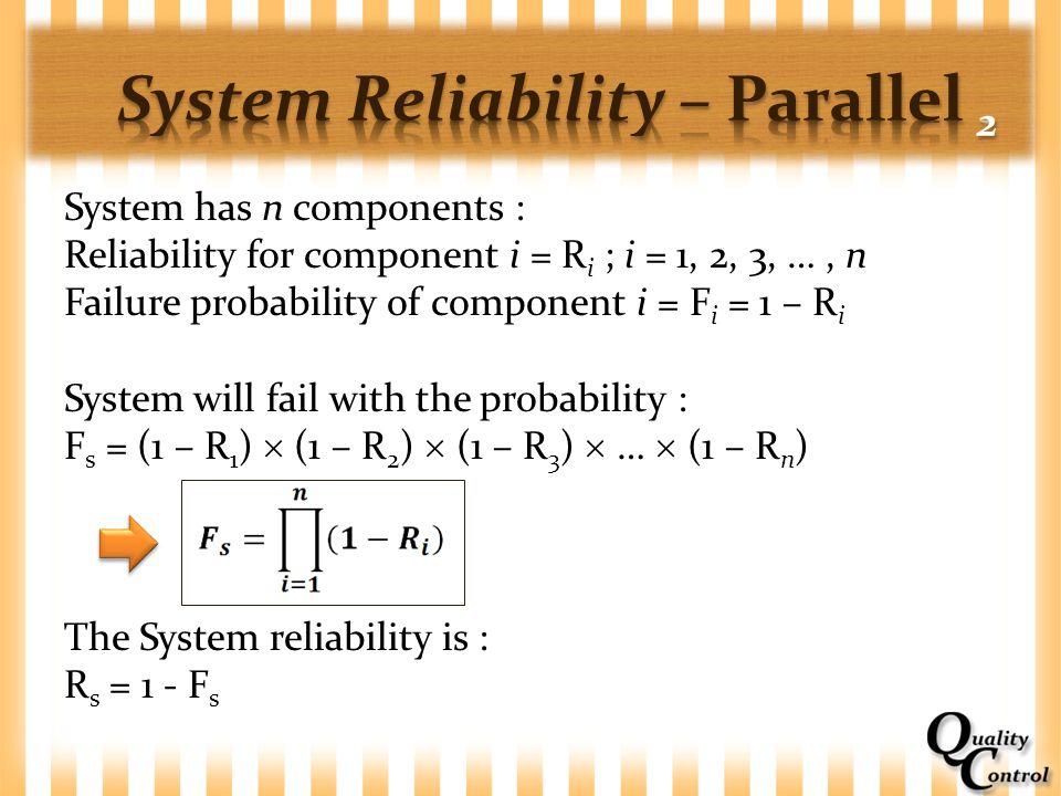 System has n components : Reliability for component i = R i ; i = 1, 2, 3, …, n Failure probability of component i = F i = 1 – R i System will fail wi